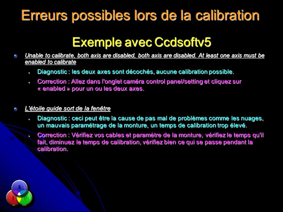 Erreurs possibles lors de la calibration Exemple avec Ccdsoftv5 Unable to calibrate, both axis are disabled, both axis are disabled.