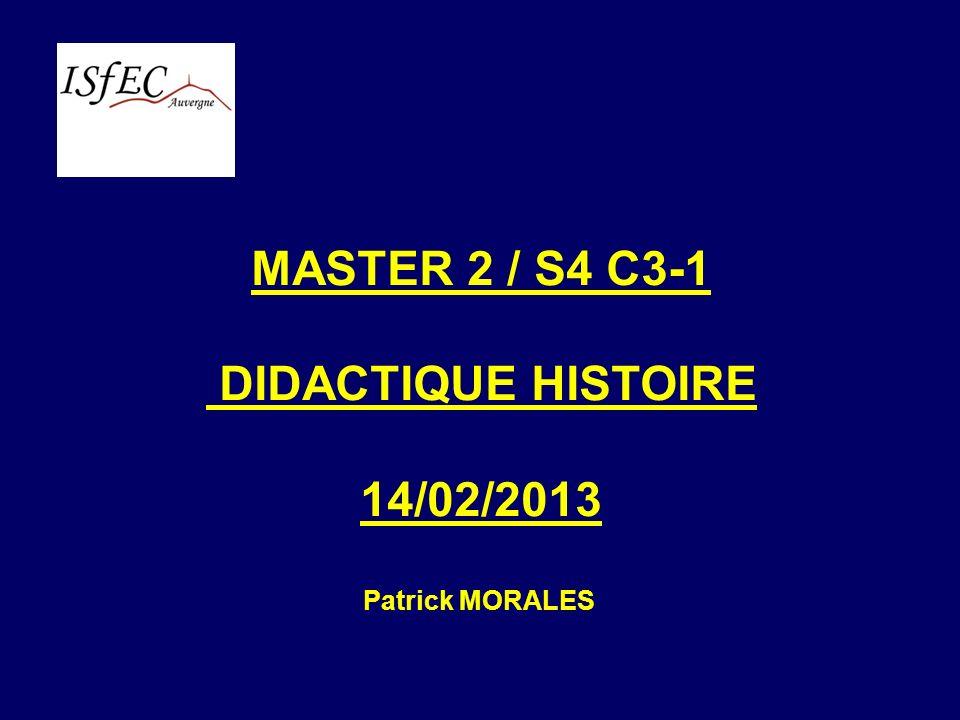 MASTER 2 / S4 C3-1 DIDACTIQUE HISTOIRE 14/02/2013 Patrick MORALES