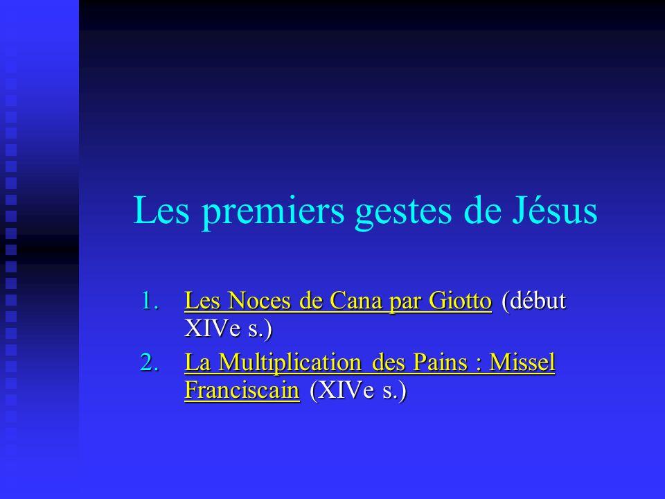 Les premiers gestes de Jésus 1.Les Noces de Cana par Giotto (début XIVe s.) 2.La Multiplication des Pains : Missel Franciscain (XIVe s.)