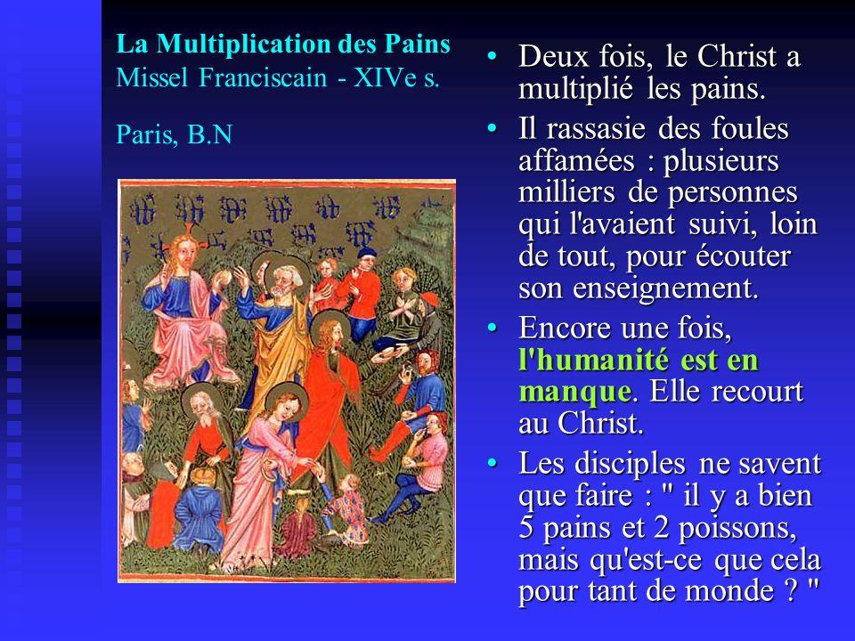 La Multiplication des Pains Missel Franciscain - XIVe s. Paris, B.N Deux fois, le Christ a multiplié les pains. Il rassasie des foules affamées : plus
