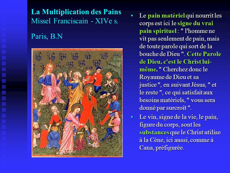 La Multiplication des Pains Missel Franciscain - XIVe s. Paris, B.N Le pain matériel qui nourrit les corps est ici le signe du vrai pain spirituel :