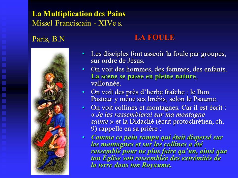 La Multiplication des Pains Missel Franciscain - XIVe s. Paris, B.N LA FOULE Les disciples font asseoir la foule par groupes, sur ordre de Jésus. On v