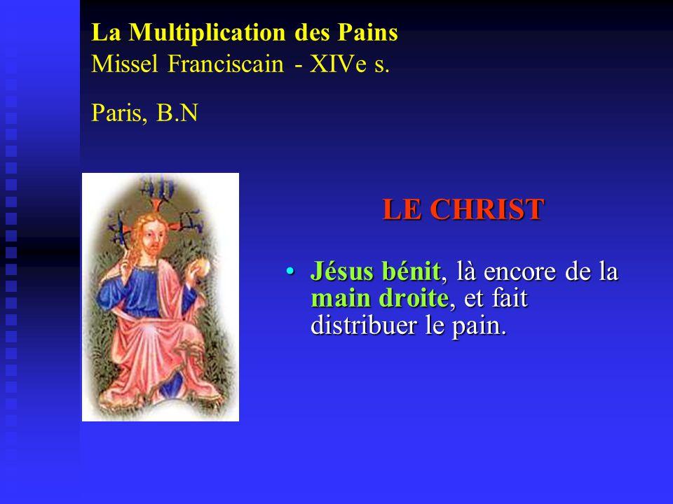 La Multiplication des Pains Missel Franciscain - XIVe s. Paris, B.N LE CHRIST Jésus bénit, là encore de la main droite, et fait distribuer le pain.