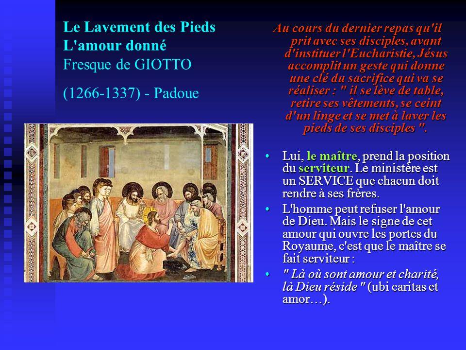 Le Lavement des Pieds L'amour donné Fresque de GIOTTO (1266-1337) - Padoue Au cours du dernier repas qu'il prit avec ses disciples, avant d'instituer