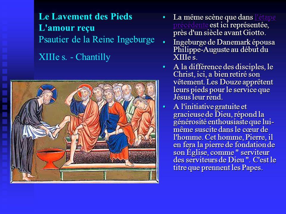 Le Lavement des Pieds L'amour reçu Psautier de la Reine Ingeburge XIIIe s. - Chantilly La même scène que dans l'étape précédente est ici représentée,