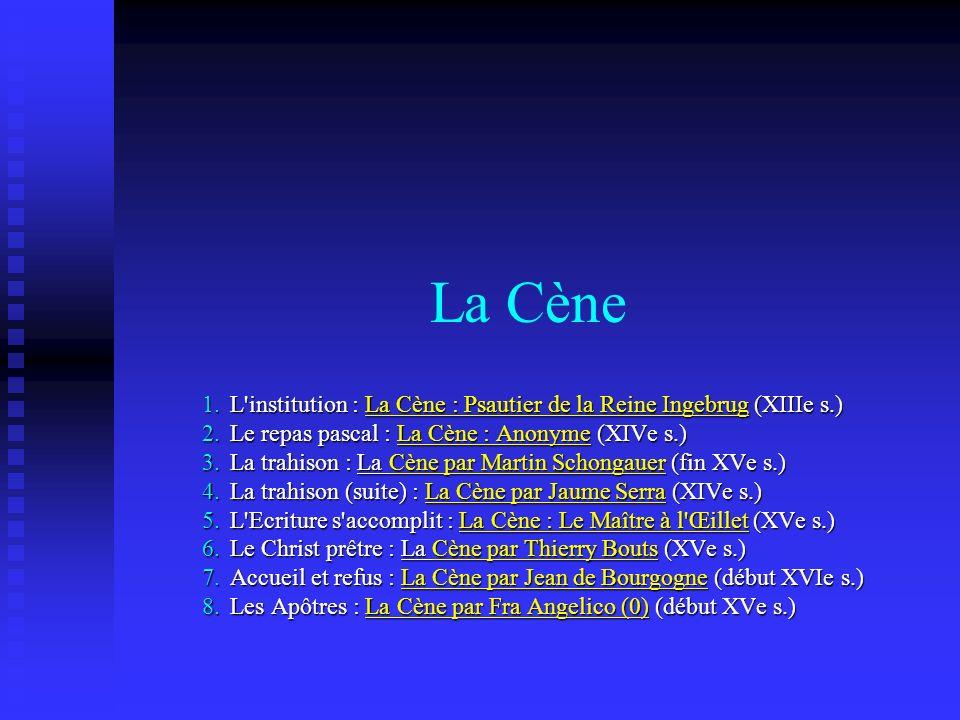 La Cène 1.L'institution : La Cène : Psautier de la Reine Ingebrug (XIIIe s.) 2.Le repas pascal : La Cène : Anonyme (XIVe s.) 3.La trahison : La Cène p