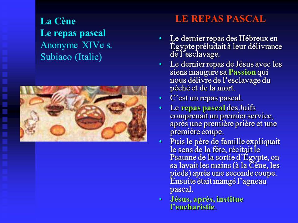 La Cène Le repas pascal Anonyme XIVe s. Subiaco (Italie) LE REPAS PASCAL Le dernier repas des Hébreux en Égypte préludait à leur délivrance de lesclav