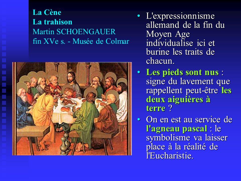 La Cène La trahison Martin SCHOENGAUER fin XVe s. - Musée de Colmar L'expressionnisme allemand de la fin du Moyen Age individualise ici et burine les