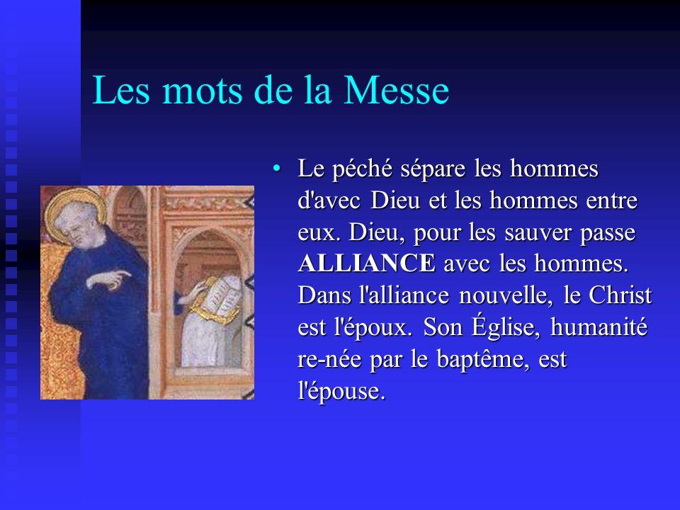 Les mots de la Messe Cette alliance, ces NOCES, sont scellées dans le sang du Christ : il se SACRIFIE lui-même au Calvaire.