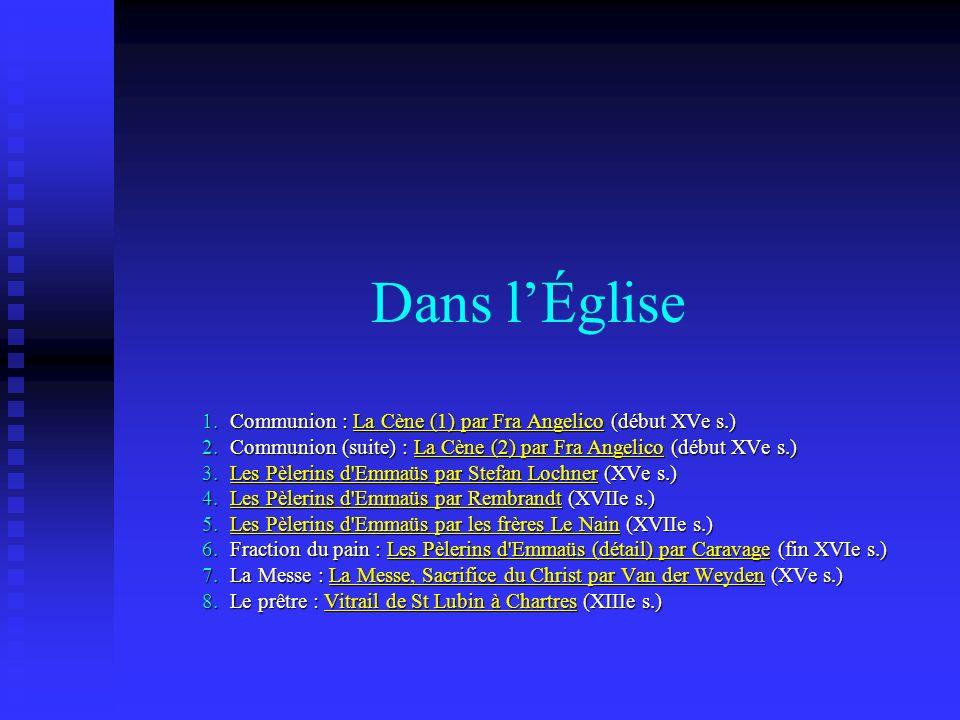 Dans lÉglise 1.Communion : La Cène (1) par Fra Angelico (début XVe s.) 2.Communion (suite) : La Cène (2) par Fra Angelico (début XVe s.) 3.Les Pèlerin