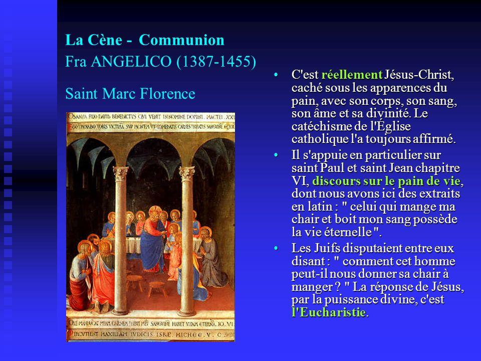 La Cène - Communion Fra ANGELICO (1387-1455) Saint Marc Florence C'est réellement Jésus-Christ, caché sous les apparences du pain, avec son corps, son