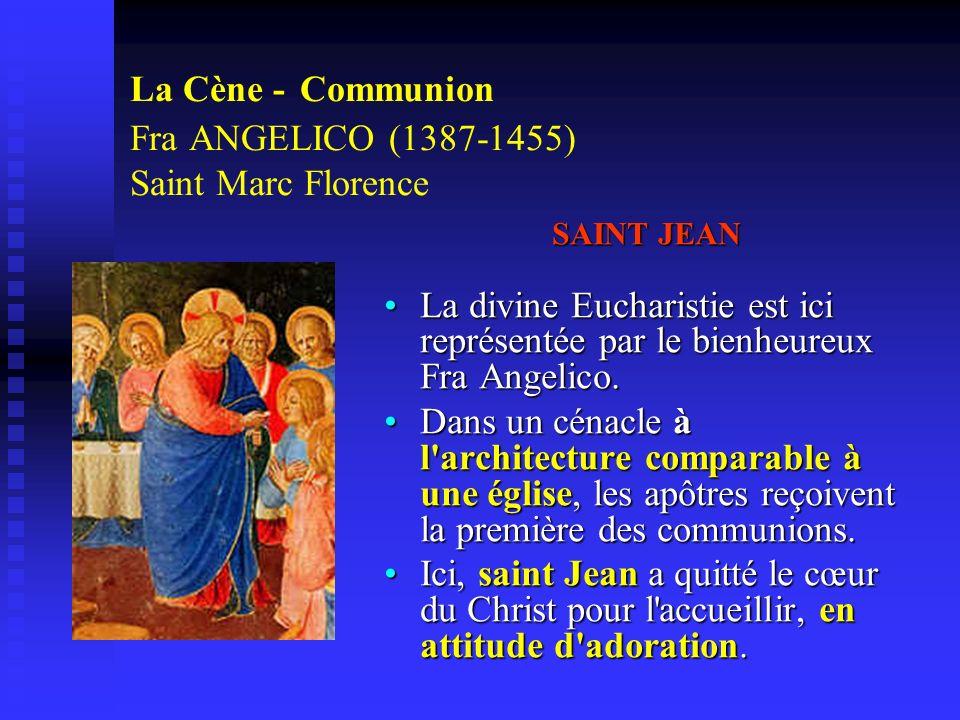 La Cène - Communion Fra ANGELICO (1387-1455) Saint Marc Florence SAINT JEAN La divine Eucharistie est ici représentée par le bienheureux Fra Angelico.
