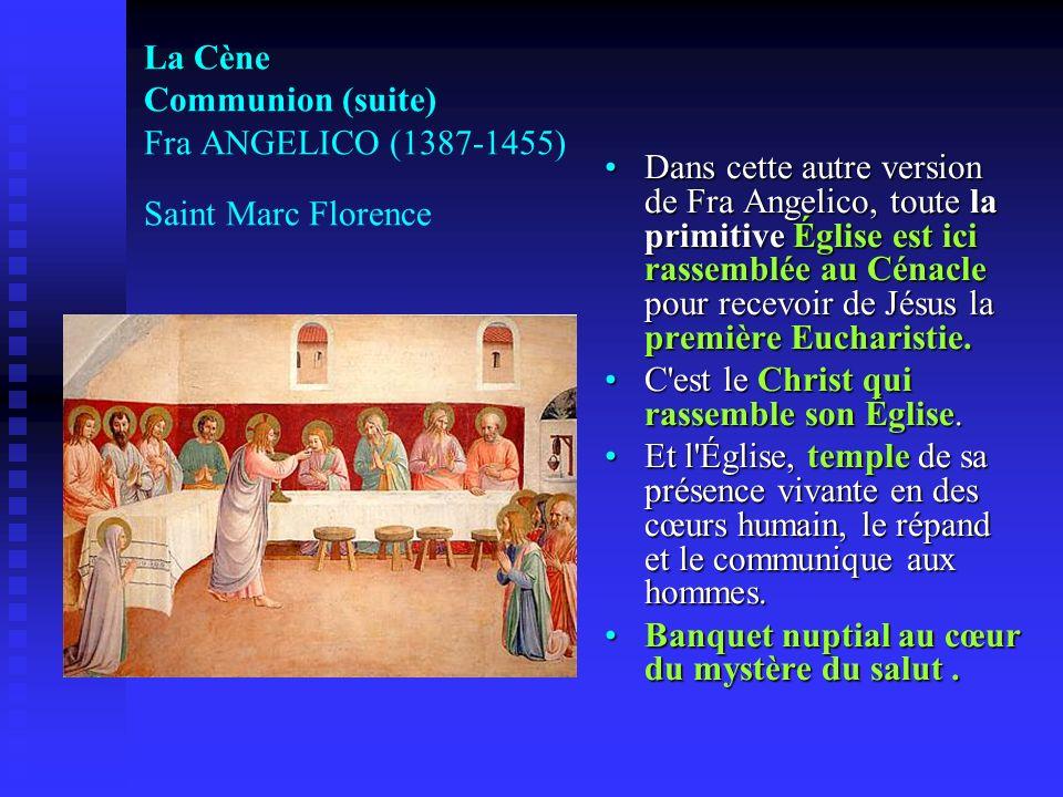 La Cène Communion (suite) Fra ANGELICO (1387-1455) Saint Marc Florence Dans cette autre version de Fra Angelico, toute la primitive Église est ici ras