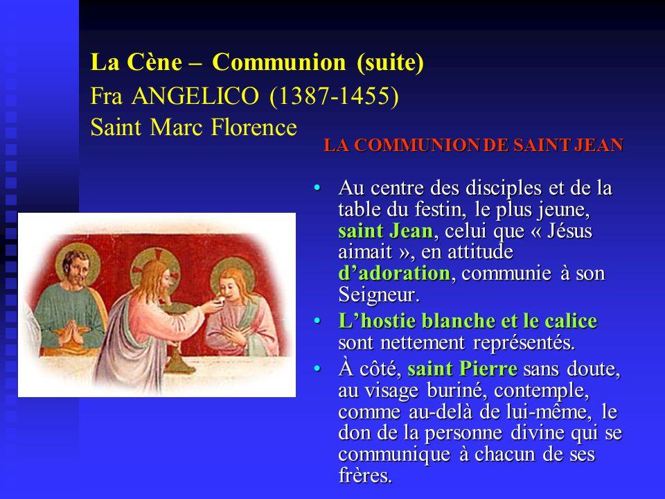 La Cène – Communion (suite) Fra ANGELICO (1387-1455) Saint Marc Florence LA COMMUNION DE SAINT JEAN Au centre des disciples et de la table du festin,