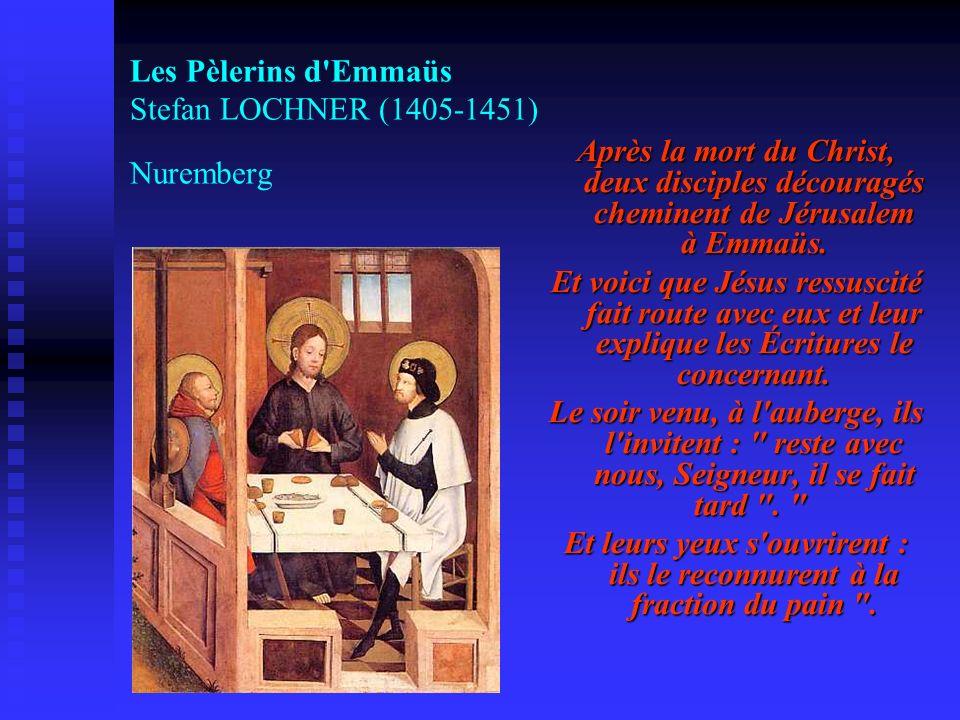 Les Pèlerins d'Emmaüs Stefan LOCHNER (1405-1451) Nuremberg Après la mort du Christ, deux disciples découragés cheminent de Jérusalem à Emmaüs. Et voic