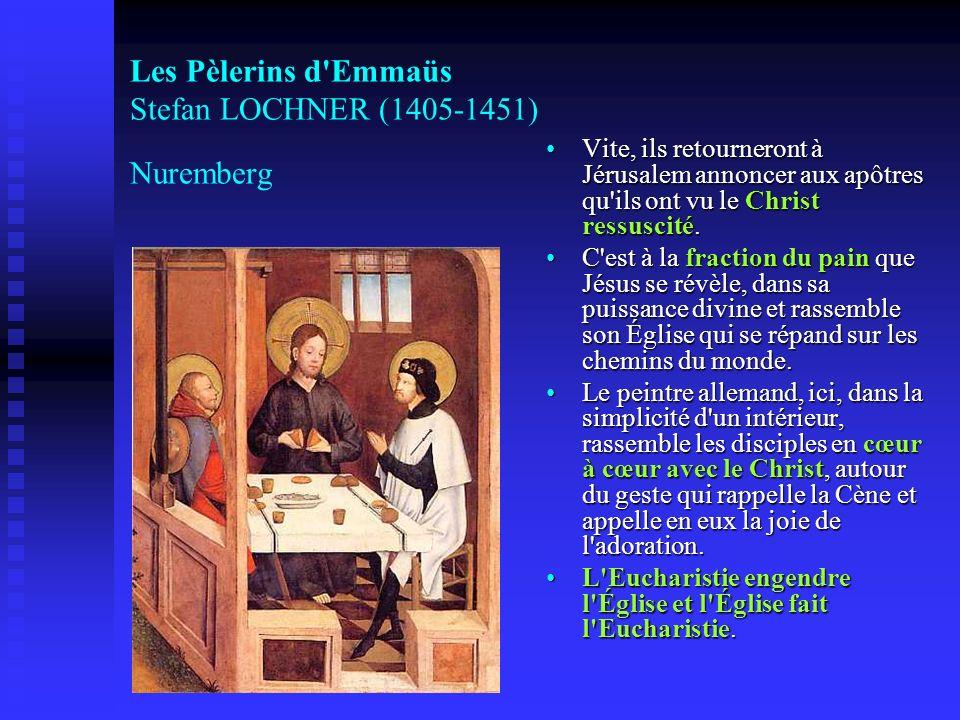 Les Pèlerins d'Emmaüs Stefan LOCHNER (1405-1451) Nuremberg Vite, ils retourneront à Jérusalem annoncer aux apôtres qu'ils ont vu le Christ ressuscité.