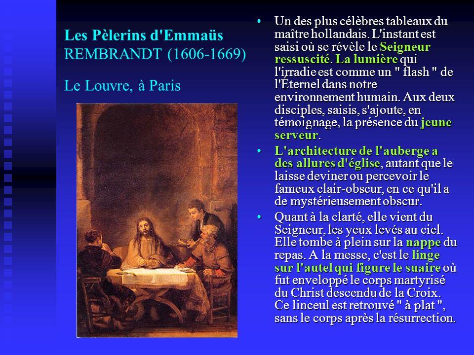 Les Pèlerins d'Emmaüs REMBRANDT (1606-1669) Le Louvre, à Paris Un des plus célèbres tableaux du maître hollandais. L'instant est saisi où se révèle le