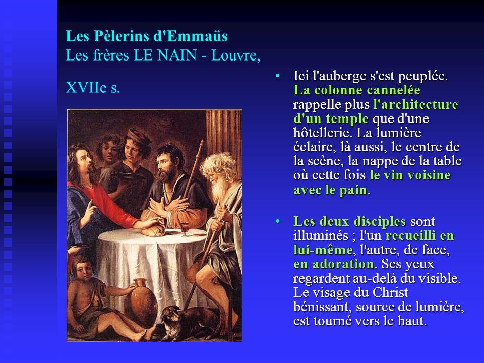 Les Pèlerins d'Emmaüs Les frères LE NAIN - Louvre, XVIIe s. Ici l'auberge s'est peuplée. La colonne cannelée rappelle plus l'architecture d'un temple