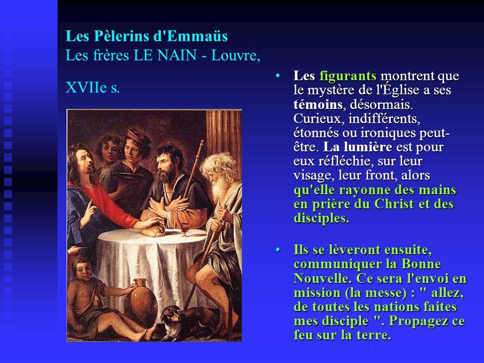 Les Pèlerins d'Emmaüs Les frères LE NAIN - Louvre, XVIIe s. Les figurants montrent que le mystère de l'Église a ses témoins, désormais. Curieux, indif