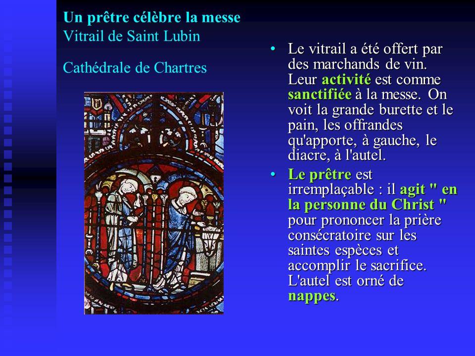 Un prêtre célèbre la messe Vitrail de Saint Lubin Cathédrale de Chartres Le vitrail a été offert par des marchands de vin. Leur activité est comme san