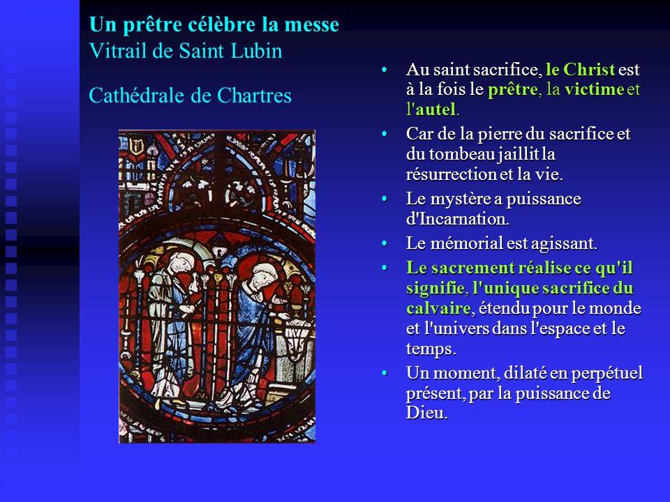 Un prêtre célèbre la messe Vitrail de Saint Lubin Cathédrale de Chartres Au saint sacrifice, le Christ est à la fois le prêtre, la victime et l'autel.