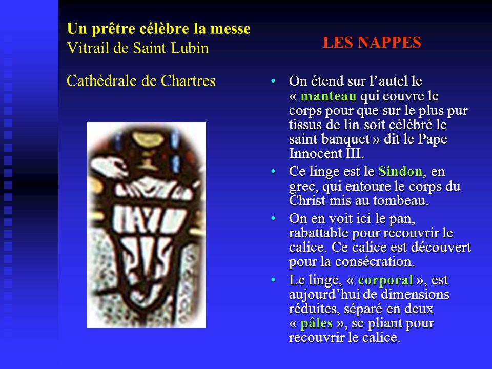 Un prêtre célèbre la messe Vitrail de Saint Lubin Cathédrale de Chartres LES NAPPES On étend sur lautel le « manteau qui couvre le corps pour que sur