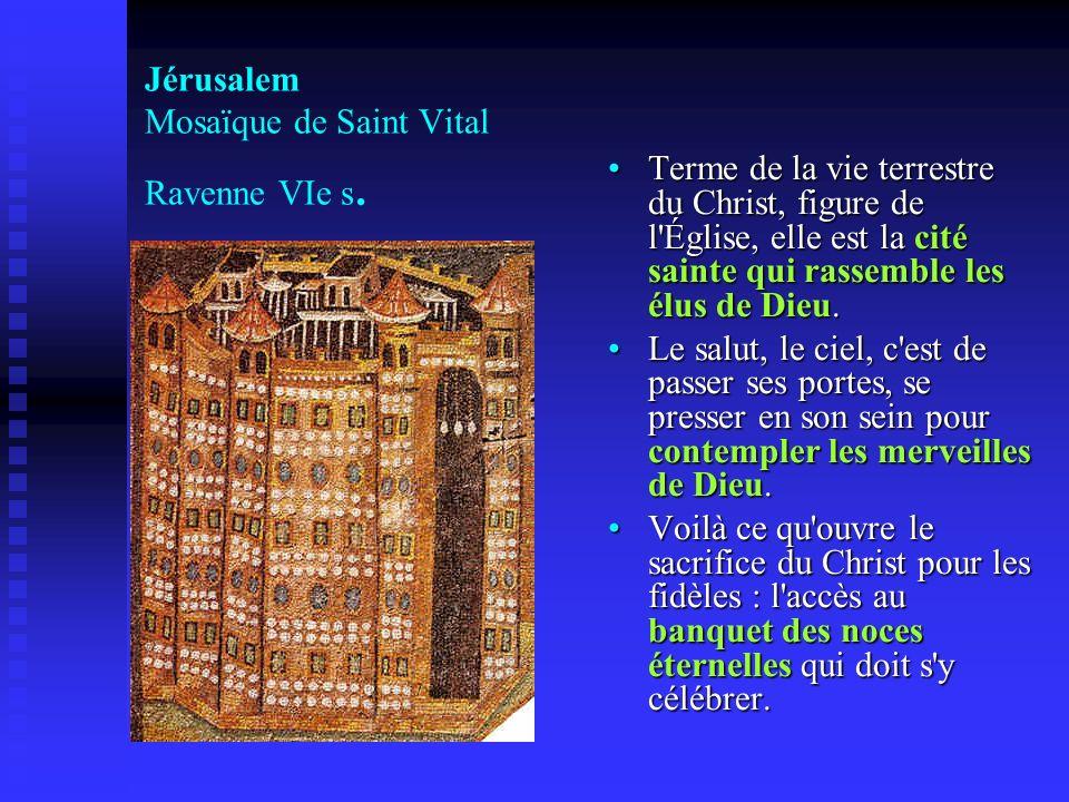 Jérusalem Mosaïque de Saint Vital Ravenne VIe s. Terme de la vie terrestre du Christ, figure de l'Église, elle est la cité sainte qui rassemble les él