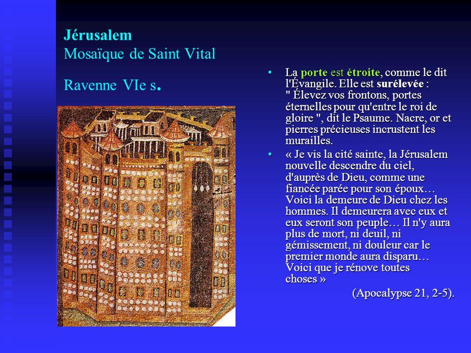 Jérusalem Mosaïque de Saint Vital Ravenne VIe s. La porte est étroite, comme le dit l'Évangile. Elle est surélevée :