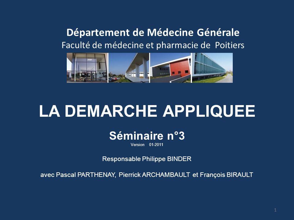 Département de Médecine Générale Faculté de médecine et pharmacie de Poitiers LA DEMARCHE APPLIQUEE Séminaire n°3 Version 01-2011 Responsable Philippe