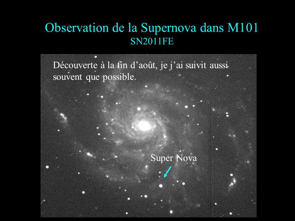 Observation de la Supernova dans M101 SN2011FE Super Nova Découverte à la fin daoût, je jai suivit aussi souvent que possible.
