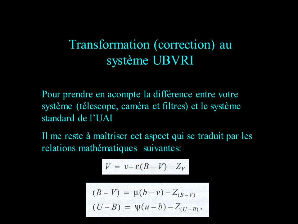 Transformation (correction) au système UBVRI Pour prendre en acompte la différence entre votre système (télescope, caméra et filtres) et le système standard de lUAI Il me reste à maîtriser cet aspect qui se traduit par les relations mathématiques suivantes: