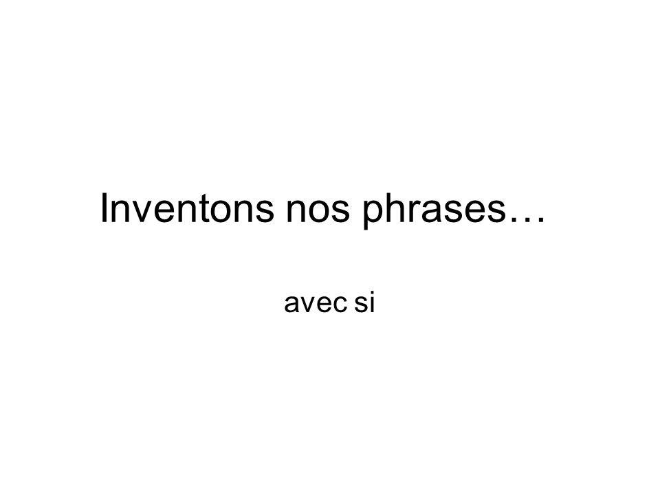 Inventons nos phrases… avec si