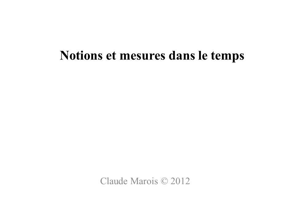 Notions et mesures dans le temps Claude Marois © 2012