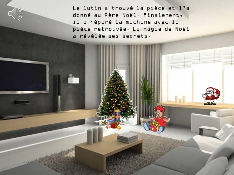 Le lutin a trouvé la pièce et la donné au Père Noël.