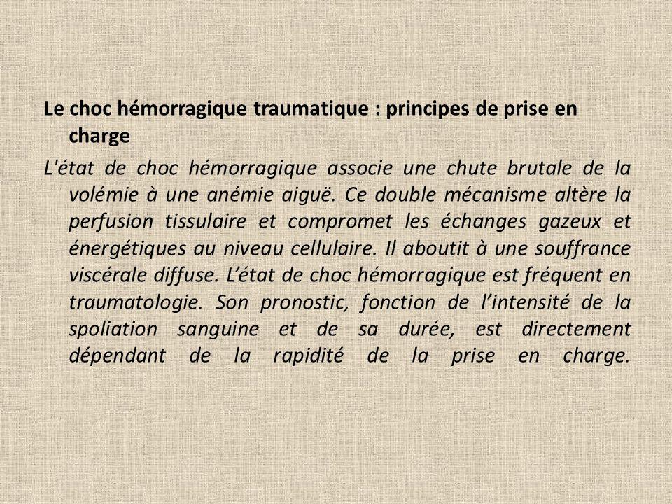 Le choc hémorragique traumatique : principes de prise en charge L'état de choc hémorragique associe une chute brutale de la volémie à une anémie aiguë