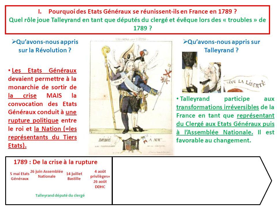 I.Pourquoi des Etats Généraux se réunissent-ils en France en 1789 ? Quel rôle joue Talleyrand en tant que députés du clergé et évêque lors des « troub