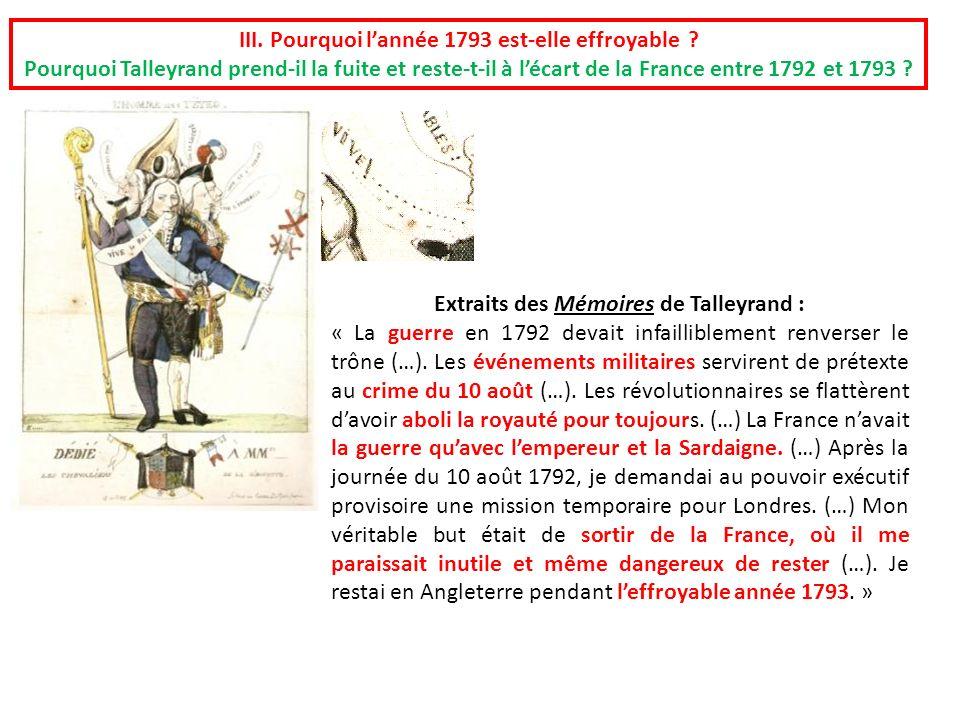III. Pourquoi lannée 1793 est-elle effroyable ? Pourquoi Talleyrand prend-il la fuite et reste-t-il à lécart de la France entre 1792 et 1793 ? Extrait