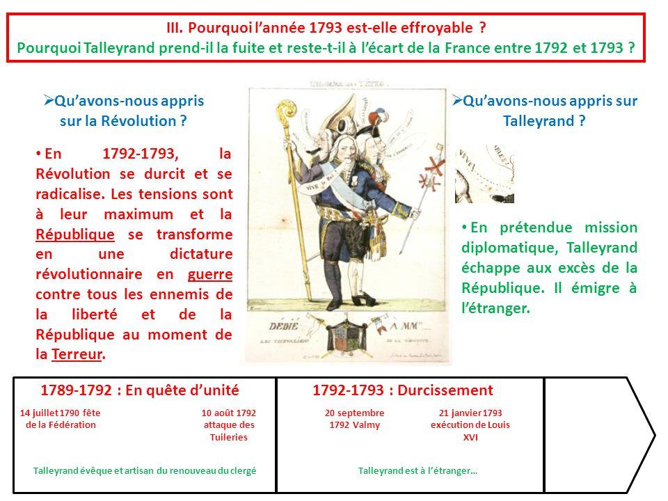 En prétendue mission diplomatique, Talleyrand échappe aux excès de la République. Il émigre à létranger. En 1792-1793, la Révolution se durcit et se r