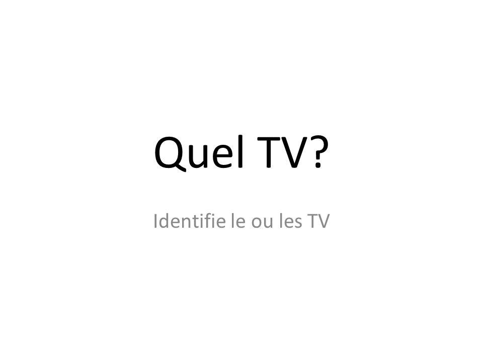 Quel TV? Identifie le ou les TV