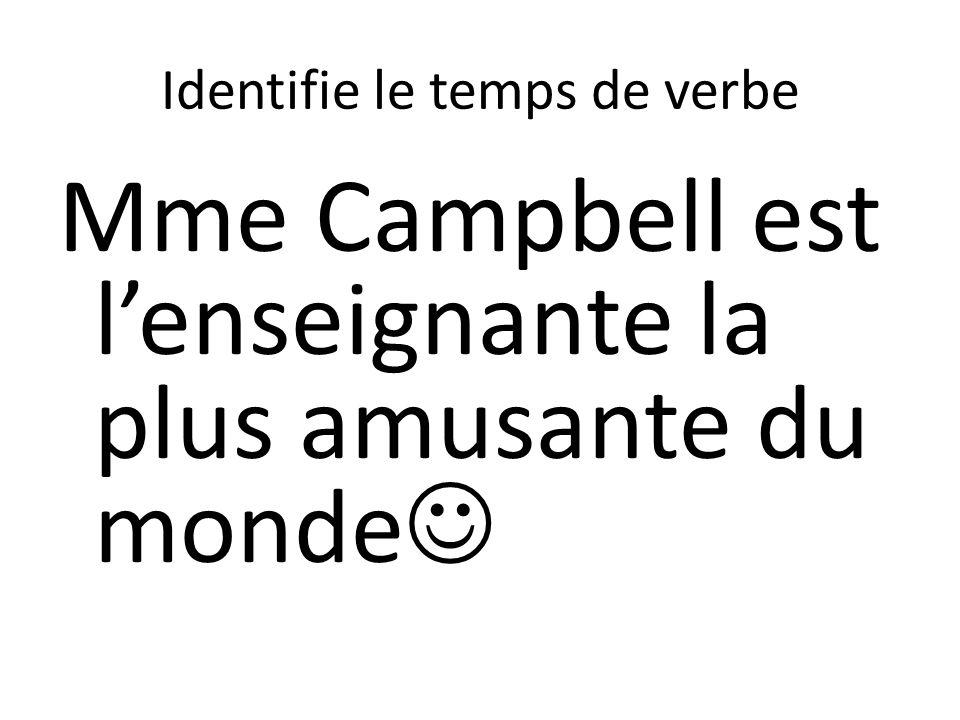 Identifie le temps de verbe Mme Campbell est lenseignante la plus amusante du monde