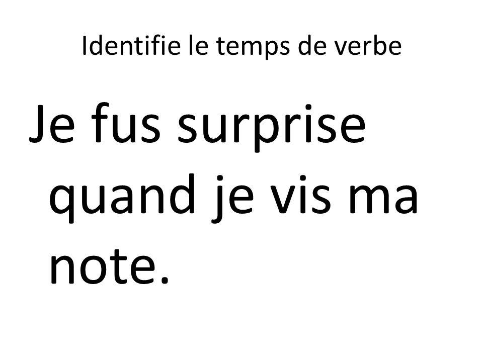 Identifie le temps de verbe Je fus surprise quand je vis ma note.
