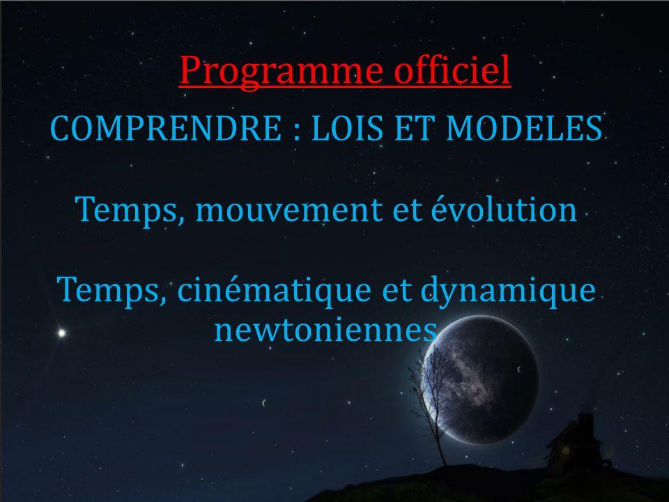 Programme officiel COMPRENDRE : LOIS ET MODELES Temps, mouvement et évolution Temps, cinématique et dynamique newtoniennes