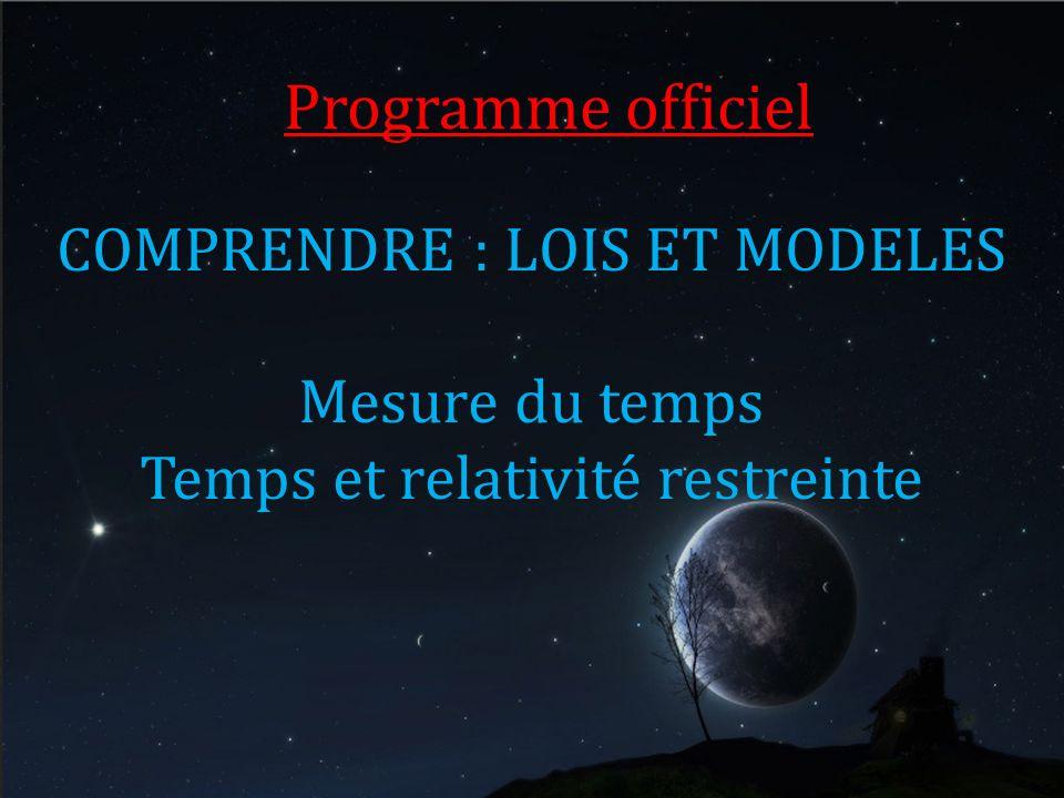 Programme officiel COMPRENDRE : LOIS ET MODELES Mesure du temps Temps et relativité restreinte
