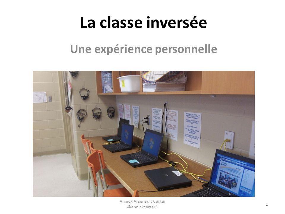 La classe inversée Une expérience personnelle Annick Arsenault Carter @annickcarter1 1