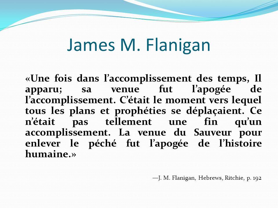 James M. Flanigan «Une fois dans laccomplissement des temps, Il apparu; sa venue fut lapogée de laccomplissement. Cétait le moment vers lequel tous le
