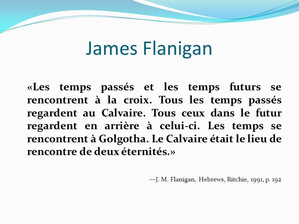 James Flanigan «Les temps passés et les temps futurs se rencontrent à la croix. Tous les temps passés regardent au Calvaire. Tous ceux dans le futur r