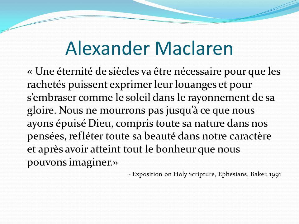 Alexander Maclaren « Une éternité de siècles va être nécessaire pour que les rachetés puissent exprimer leur louanges et pour sembraser comme le solei