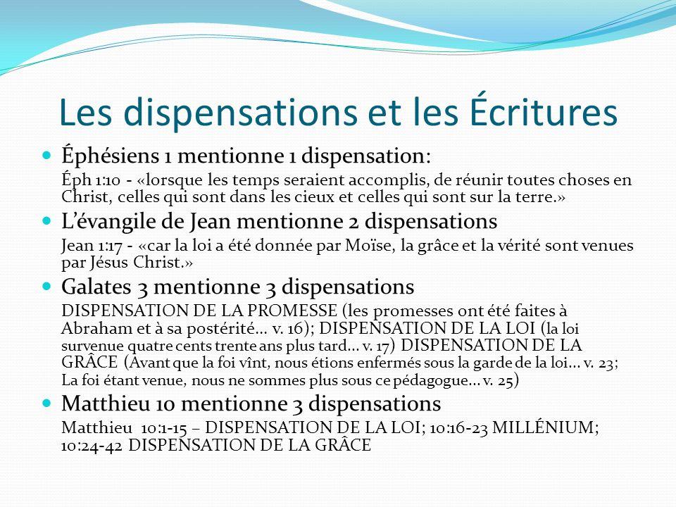 Les dispensations et les Écritures Éphésiens 1 mentionne 1 dispensation: Éph 1:10 - «lorsque les temps seraient accomplis, de réunir toutes choses en