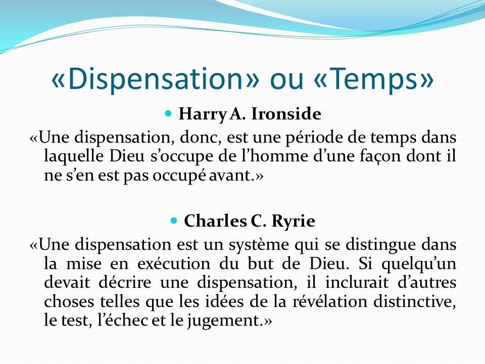 «Dispensation» ou «Temps» Harry A. Ironside «Une dispensation, donc, est une période de temps dans laquelle Dieu soccupe de lhomme dune façon dont il