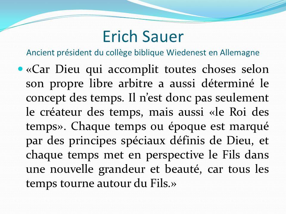 Erich Sauer Ancient président du collège biblique Wiedenest en Allemagne «Car Dieu qui accomplit toutes choses selon son propre libre arbitre a aussi